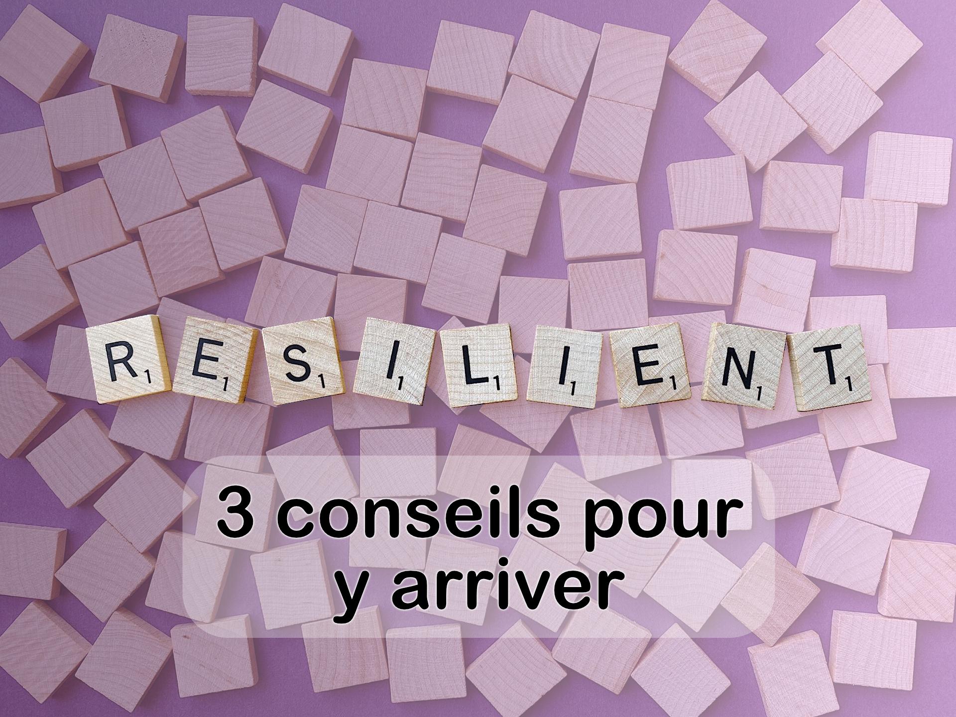 Résilience, 3 conseils pour réussir